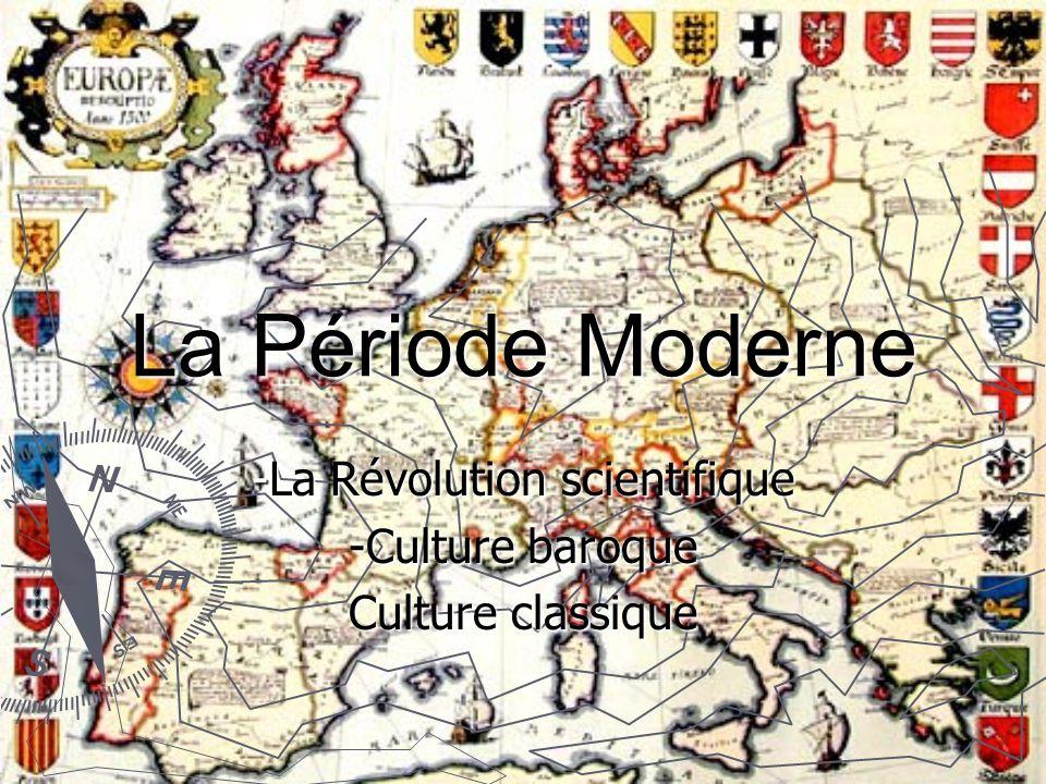 La Période Moderne -La Révolution scientifique -Culture baroque Culture classique