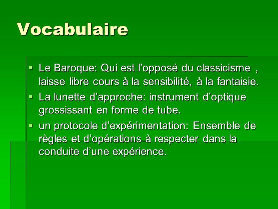 Vocabulaire Le Baroque: Qui est lopposé du classicisme, laisse libre cours à la sensibilité, à la fantaisie. Le Baroque: Qui est lopposé du classicism