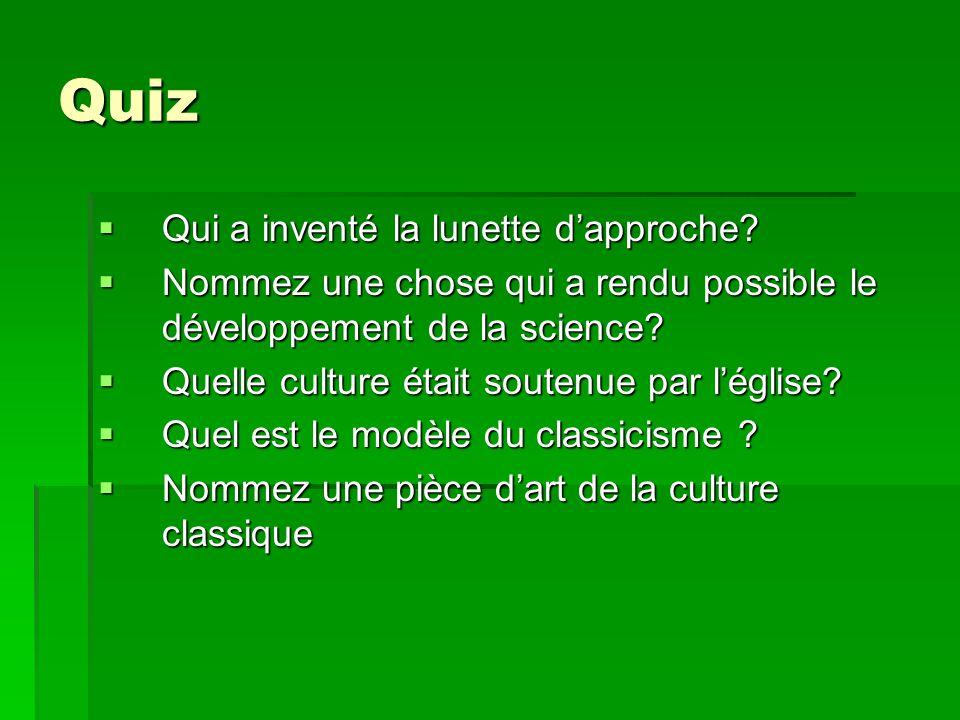 Quiz Qui a inventé la lunette dapproche? Qui a inventé la lunette dapproche? Nommez une chose qui a rendu possible le développement de la science? Nom