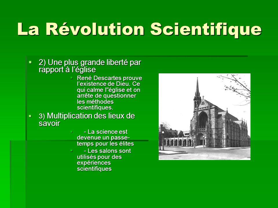 La Révolution Scientifique 2) Une plus grande liberté par rapport à léglise 2) Une plus grande liberté par rapport à léglise René Descartes prouve lex