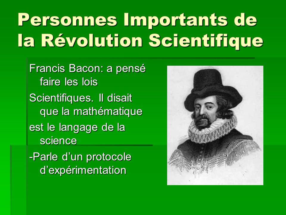 Personnes Importantes René Descartes : A crée une méthode de solution pour les problèmes qui étaient rationnels et organisés appelés le « Cartésianisme ».