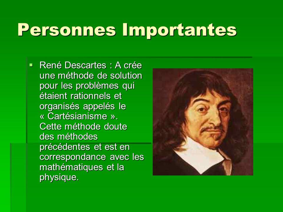 Personnes Importantes René Descartes : A crée une méthode de solution pour les problèmes qui étaient rationnels et organisés appelés le « Cartésianism