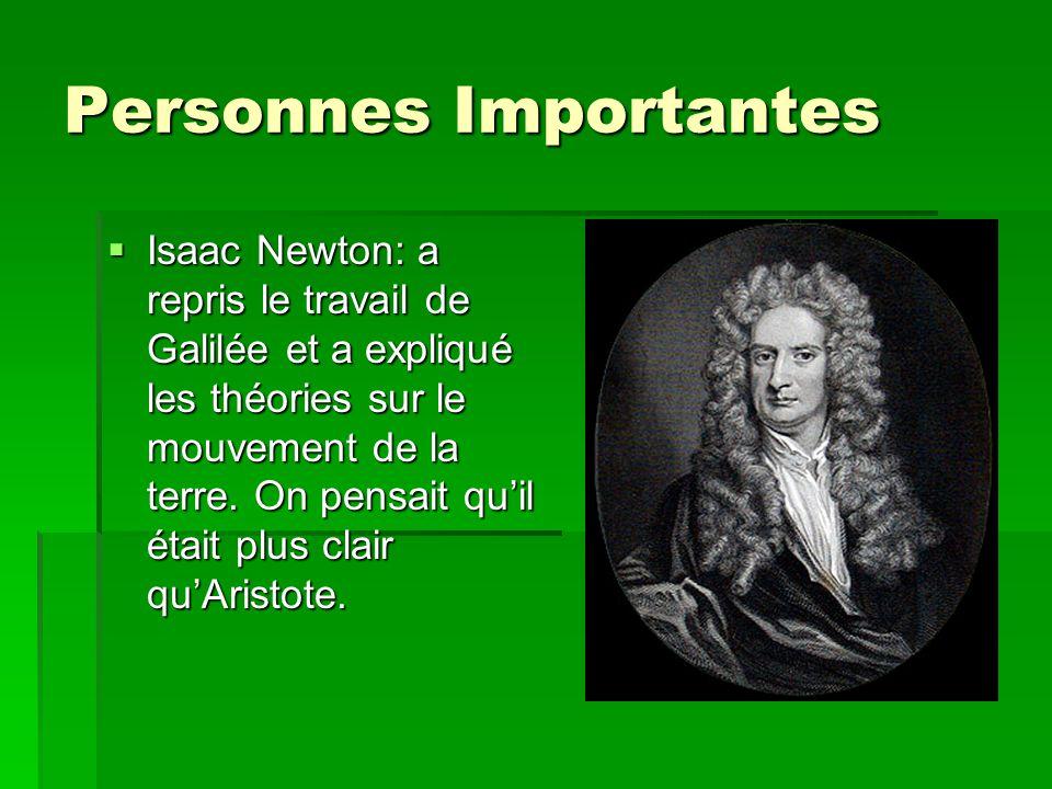 Personnes Importantes Isaac Newton: a repris le travail de Galilée et a expliqué les théories sur le mouvement de la terre. On pensait quil était plus