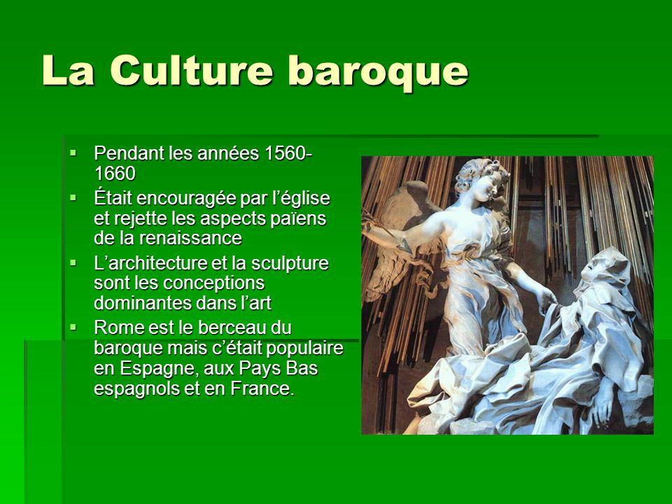 La Culture baroque Pendant les années 1560- 1660 Pendant les années 1560- 1660 Était encouragée par léglise et rejette les aspects païens de la renais