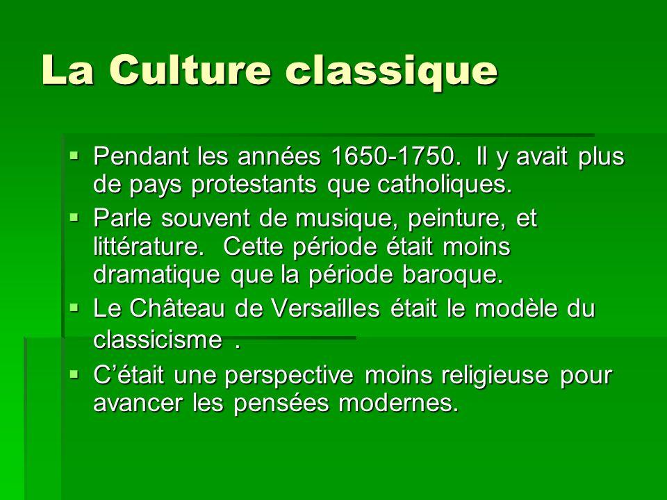 La Culture classique Pendant les années 1650-1750. Il y avait plus de pays protestants que catholiques. Pendant les années 1650-1750. Il y avait plus