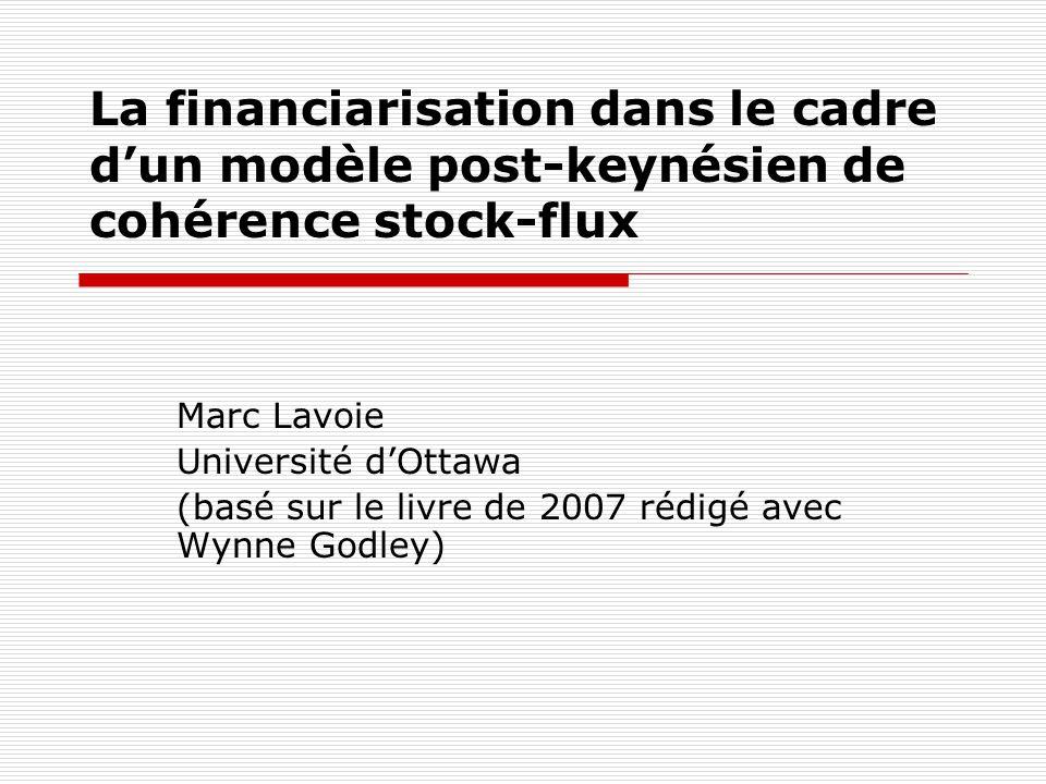 La présentation est … Basée sur le chapitre 11 dun livre rédigé avec Wynne Godley Monetary Economics: An Integrated Approach to Credit, Money, Income, Production and Wealth Macmillan/Palgrave 2007