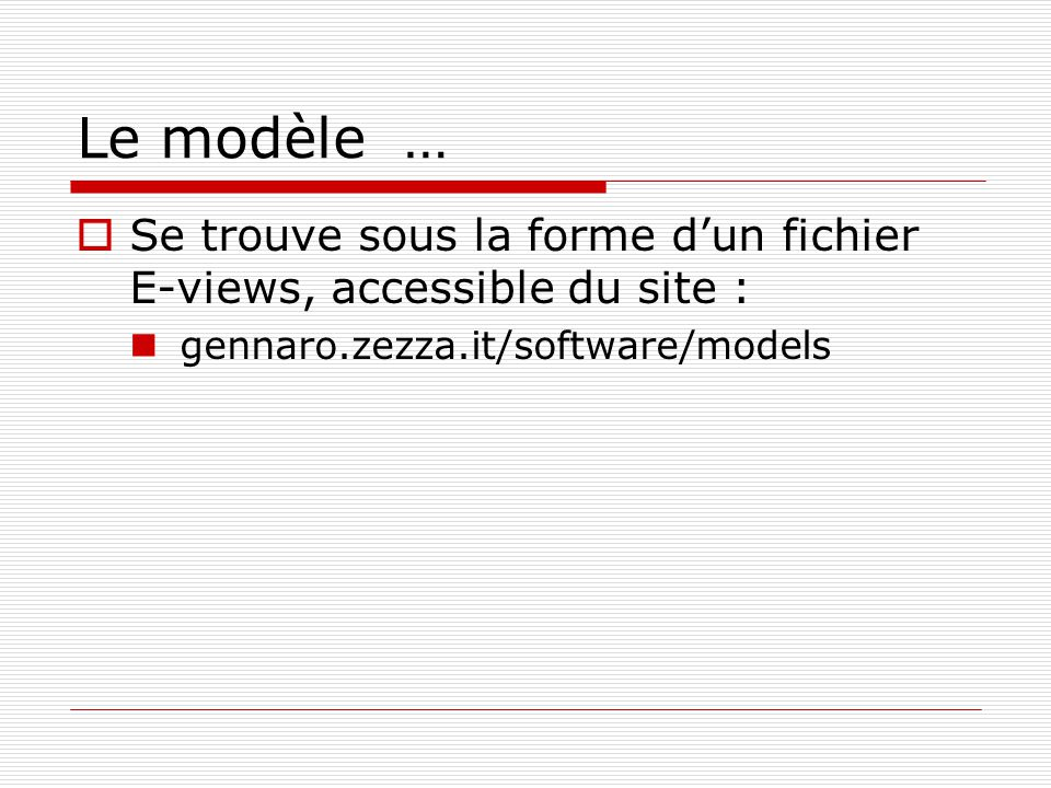 Le modèle … Se trouve sous la forme dun fichier E-views, accessible du site : gennaro.zezza.it/software/models