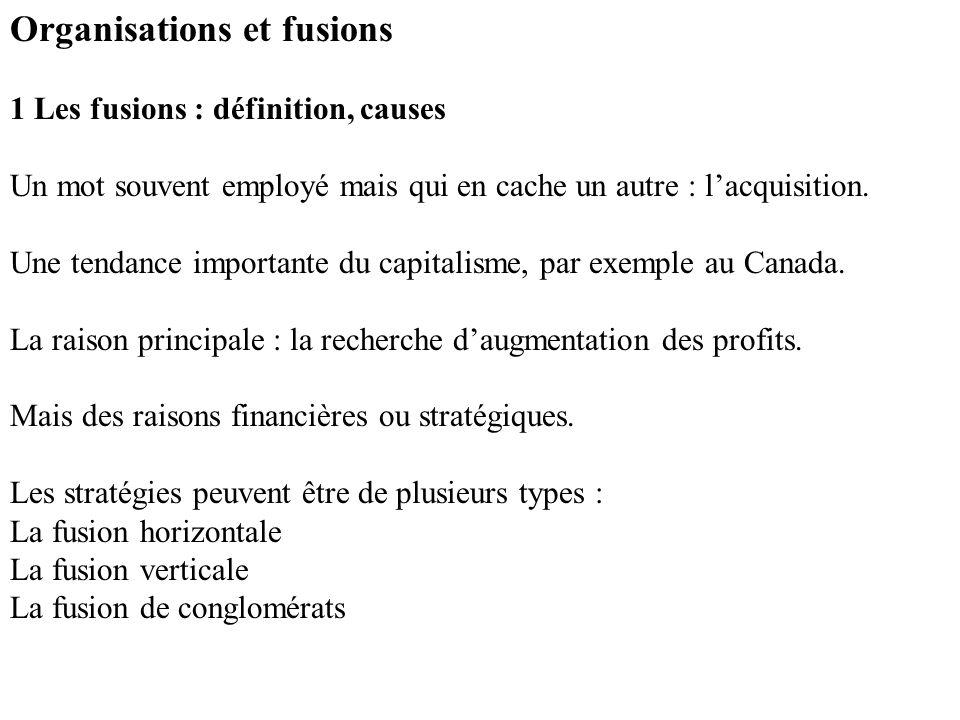 Organisations et fusions 1 Les fusions : définition, causes Un mot souvent employé mais qui en cache un autre : lacquisition.