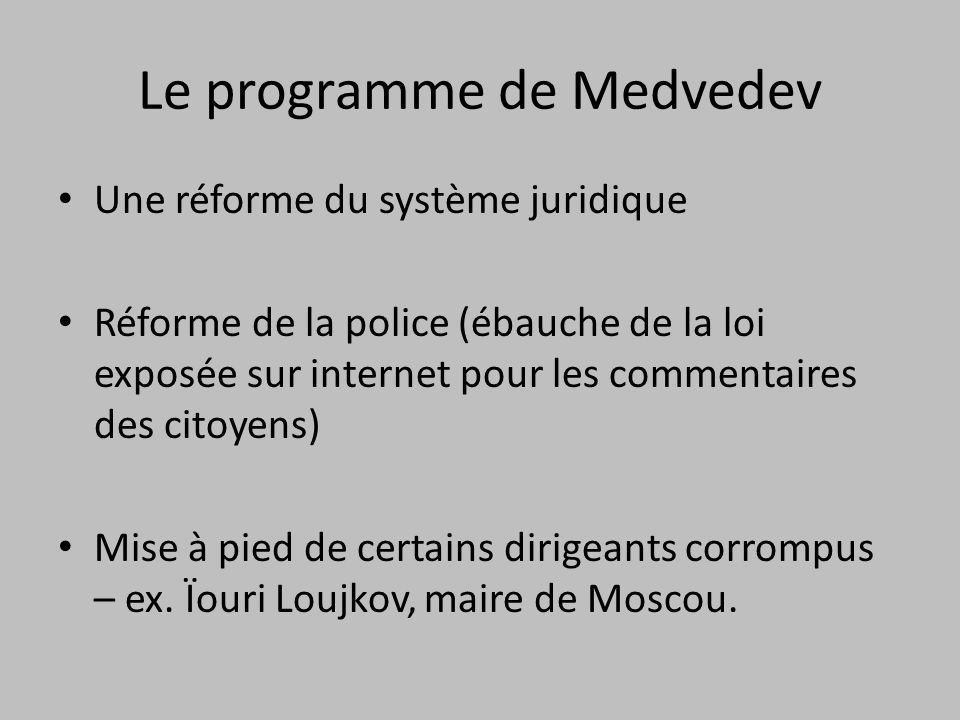 Le programme de Medvedev Une réforme du système juridique Réforme de la police (ébauche de la loi exposée sur internet pour les commentaires des citoyens) Mise à pied de certains dirigeants corrompus – ex.