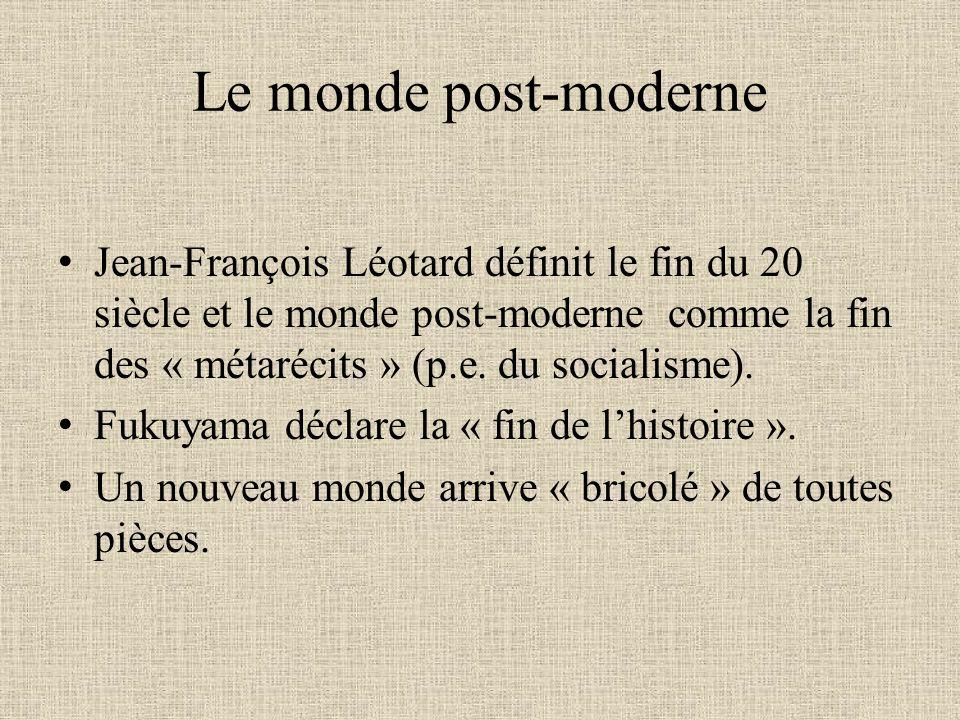 Le monde post-moderne Jean-François Léotard définit le fin du 20 siècle et le monde post-moderne comme la fin des « métarécits » (p.e. du socialisme).