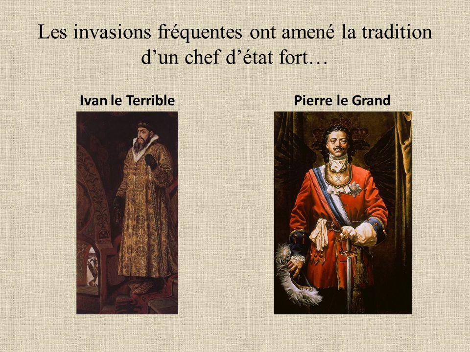 Les invasions fréquentes ont amené la tradition dun chef détat fort… Ivan le TerriblePierre le Grand