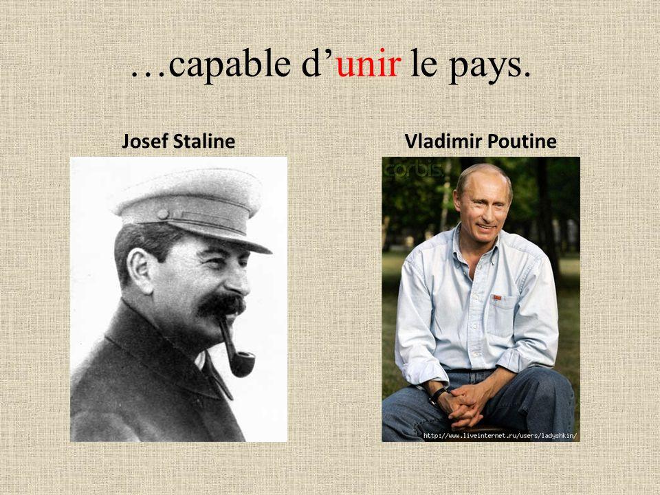 …capable dunir le pays. Josef StalineVladimir Poutine