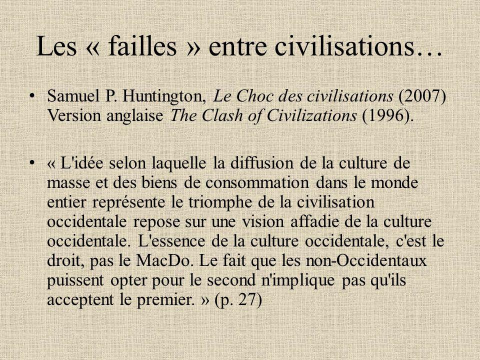 Les « failles » entre civilisations… Samuel P. Huntington, Le Choc des civilisations (2007) Version anglaise The Clash of Civilizations (1996). « L'id