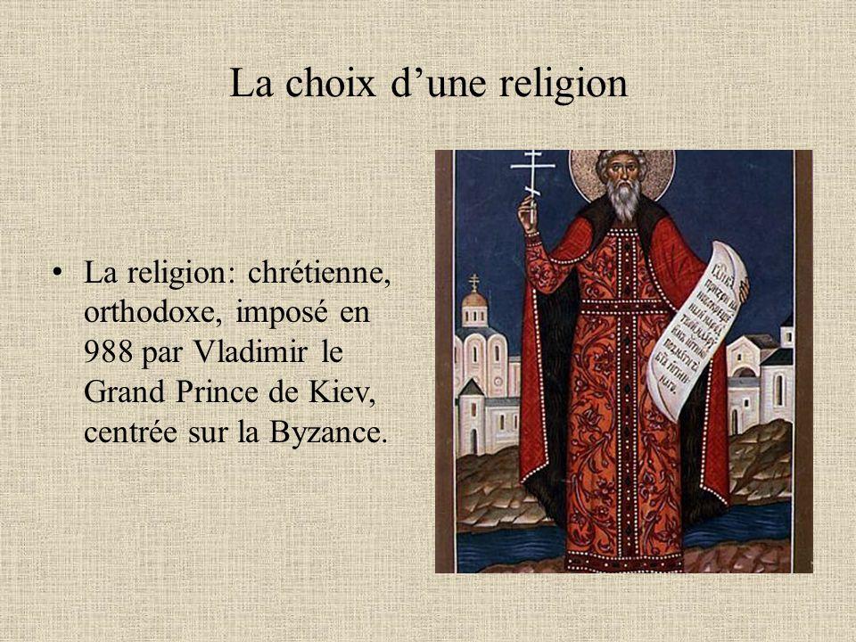 La choix dune religion La religion: chrétienne, orthodoxe, imposé en 988 par Vladimir le Grand Prince de Kiev, centrée sur la Byzance.