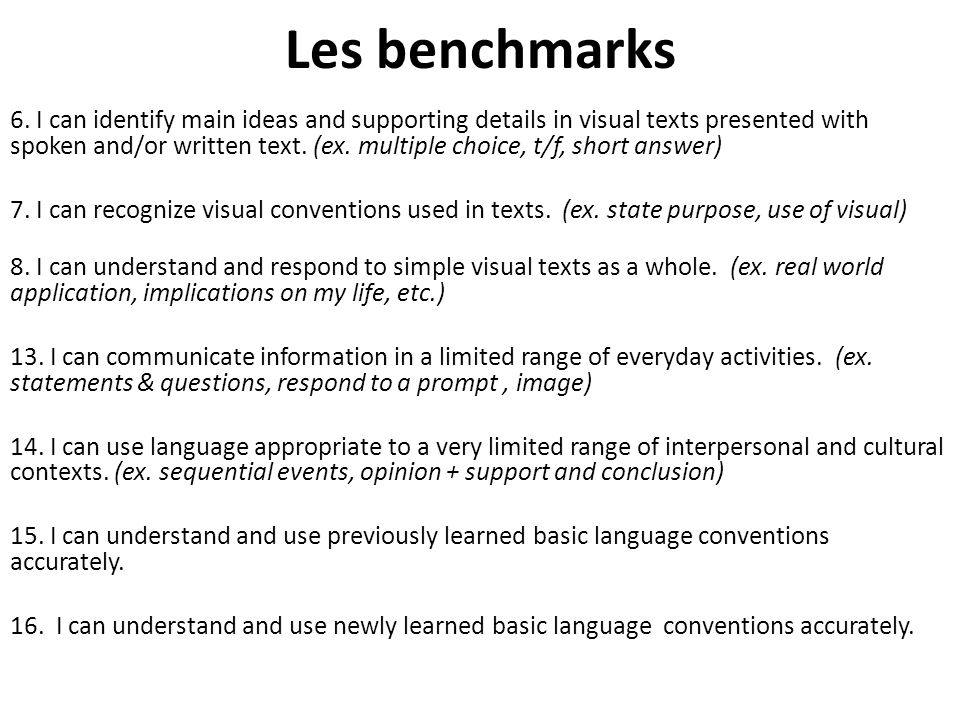 Les benchmarks 6. I can identify main ideas and supporting details in visual texts presented with spoken and/or written text. (ex. multiple choice, t/