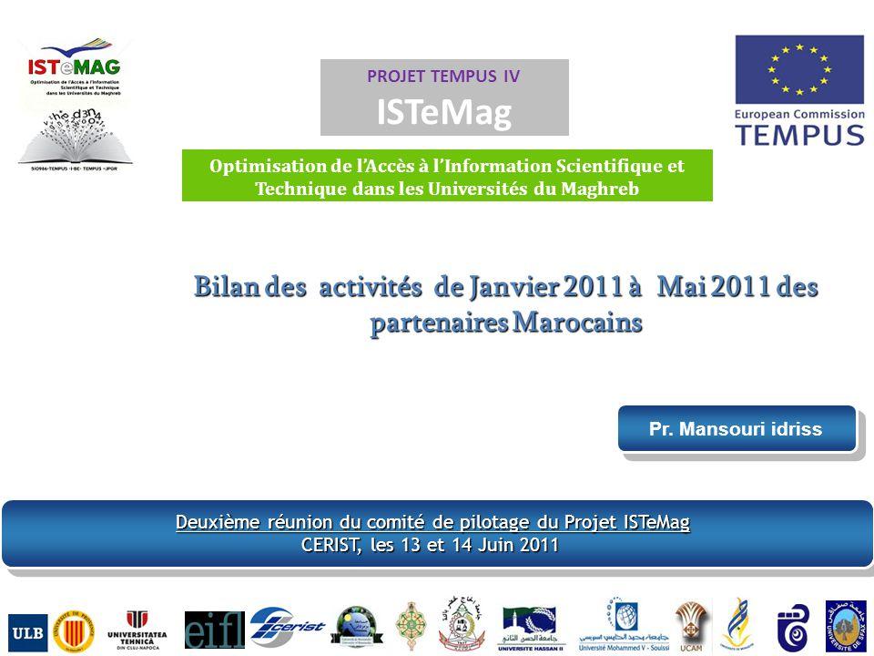 Pr. Mansouri idriss PROJET TEMPUS IV ISTeMag Optimisation de lAccès à lInformation Scientifique et Technique dans les Universités du Maghreb Bilan des