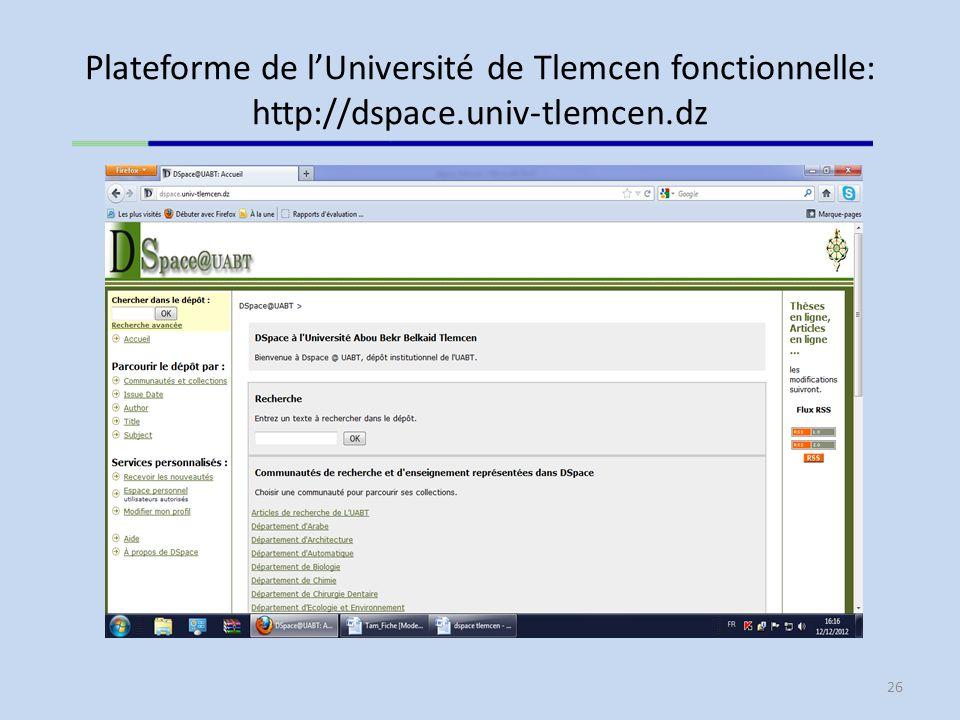 Plateforme de lUniversité de Tlemcen fonctionnelle: http://dspace.univ-tlemcen.dz 26