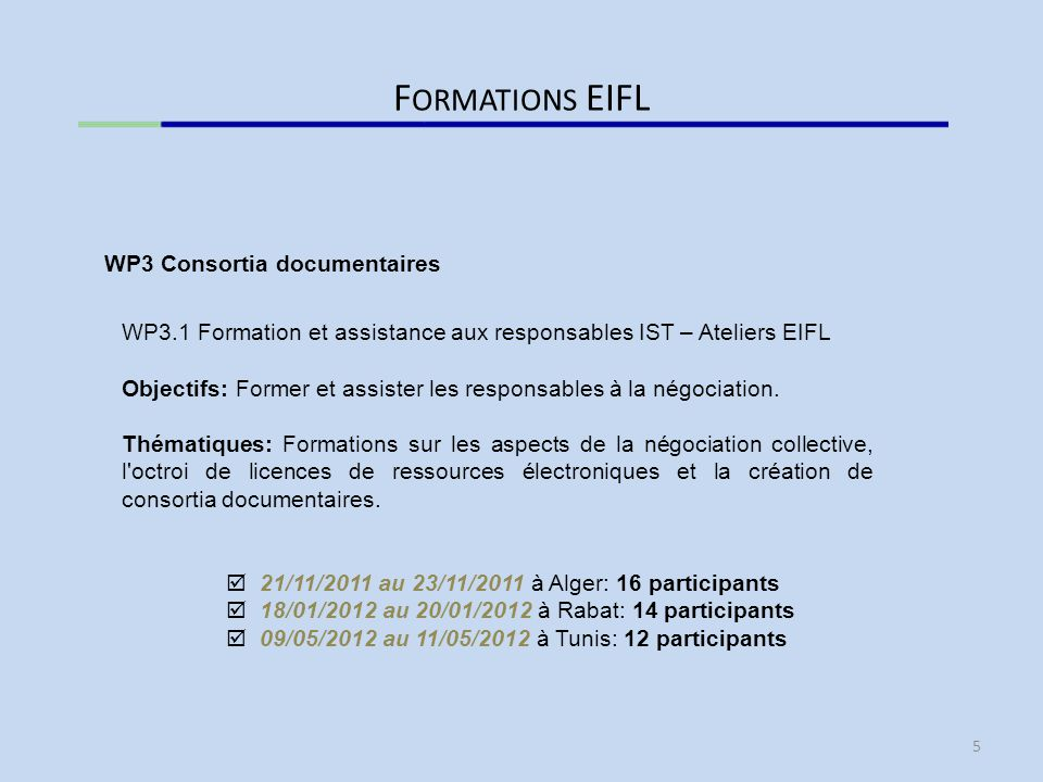 F ORMATIONS EIFL WP3.1 Formation et assistance aux responsables IST – Ateliers EIFL Objectifs: Former et assister les responsables à la négociation.