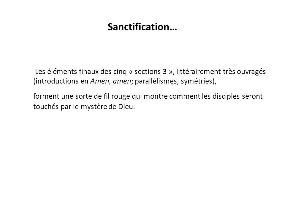 Sanctification… Les éléments finaux des cinq « sections 3 », littérairement très ouvragés (introductions en Amen, amen; parallélismes, symétries), for
