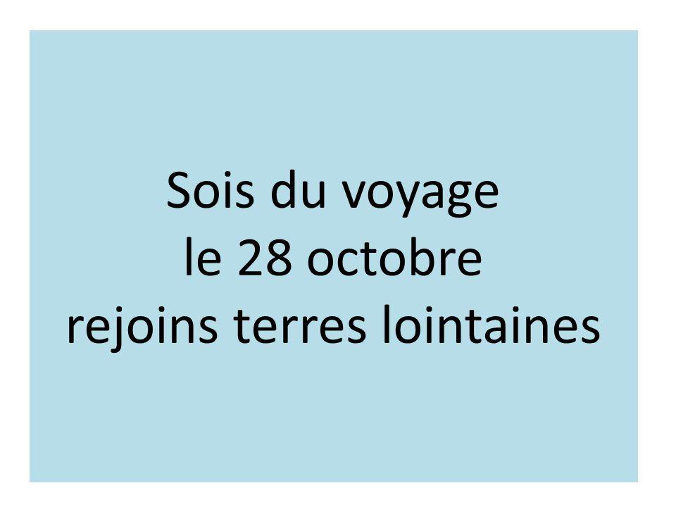 Sois du voyage le 28 octobre rejoins terres lointaines
