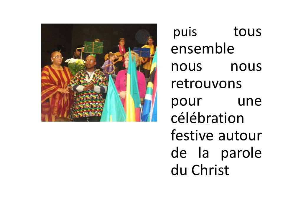 puis tous ensemble nous nous retrouvons pour une célébration festive autour de la parole du Christ
