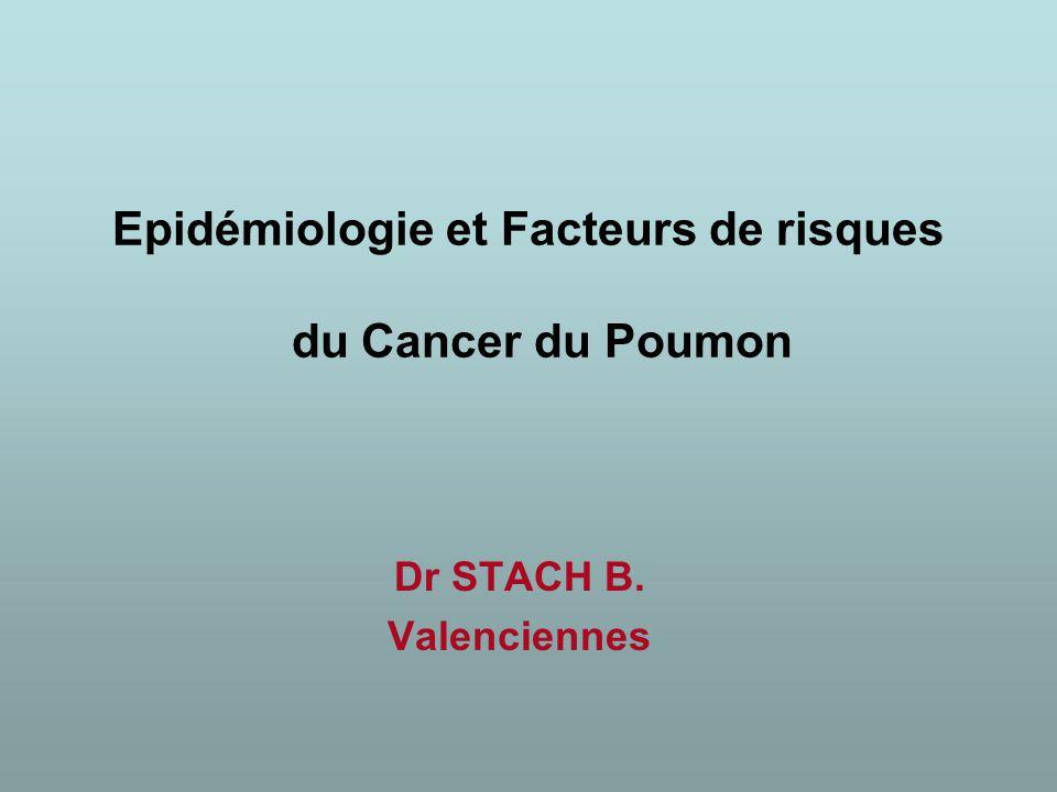 Epidémiologie et Facteurs de risques du Cancer du Poumon Dr STACH B. Valenciennes