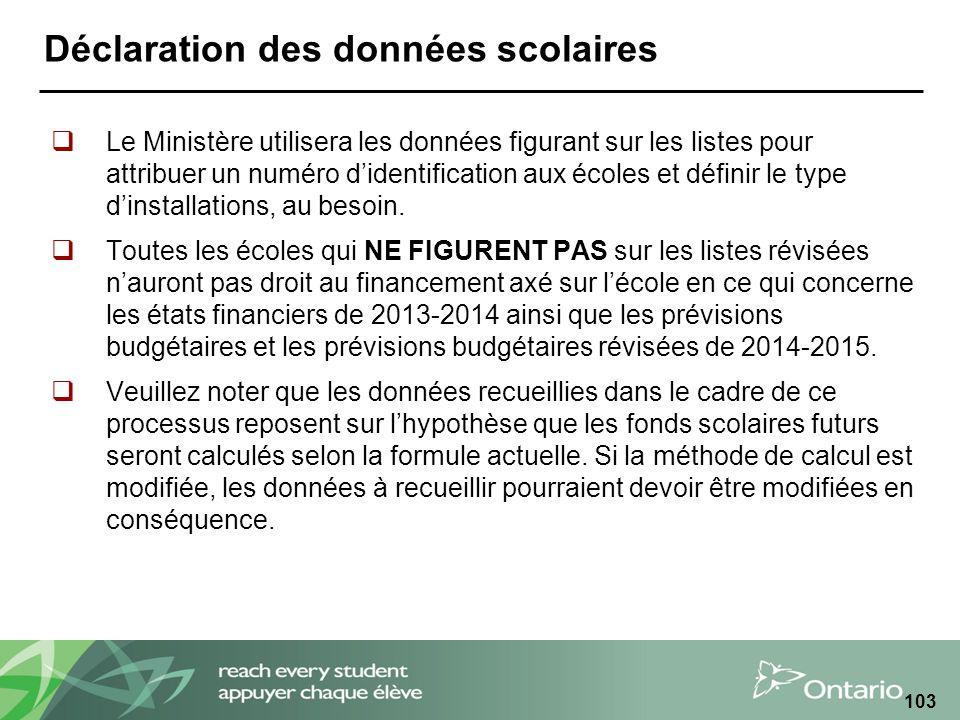 Déclaration des données scolaires Le Ministère utilisera les données figurant sur les listes pour attribuer un numéro didentification aux écoles et définir le type dinstallations, au besoin.
