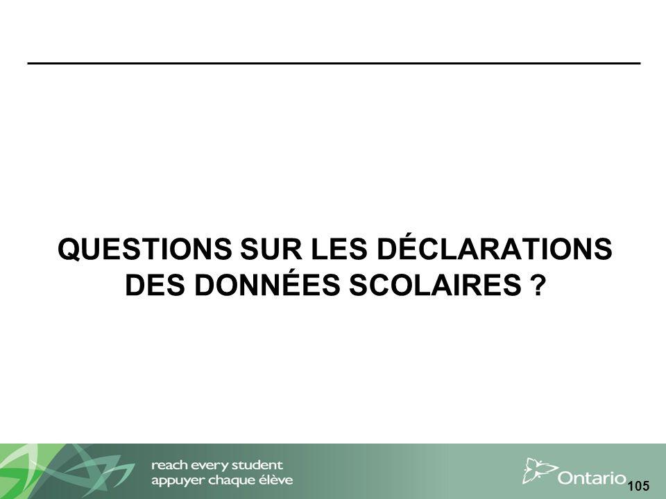 QUESTIONS SUR LES DÉCLARATIONS DES DONNÉES SCOLAIRES ? 105