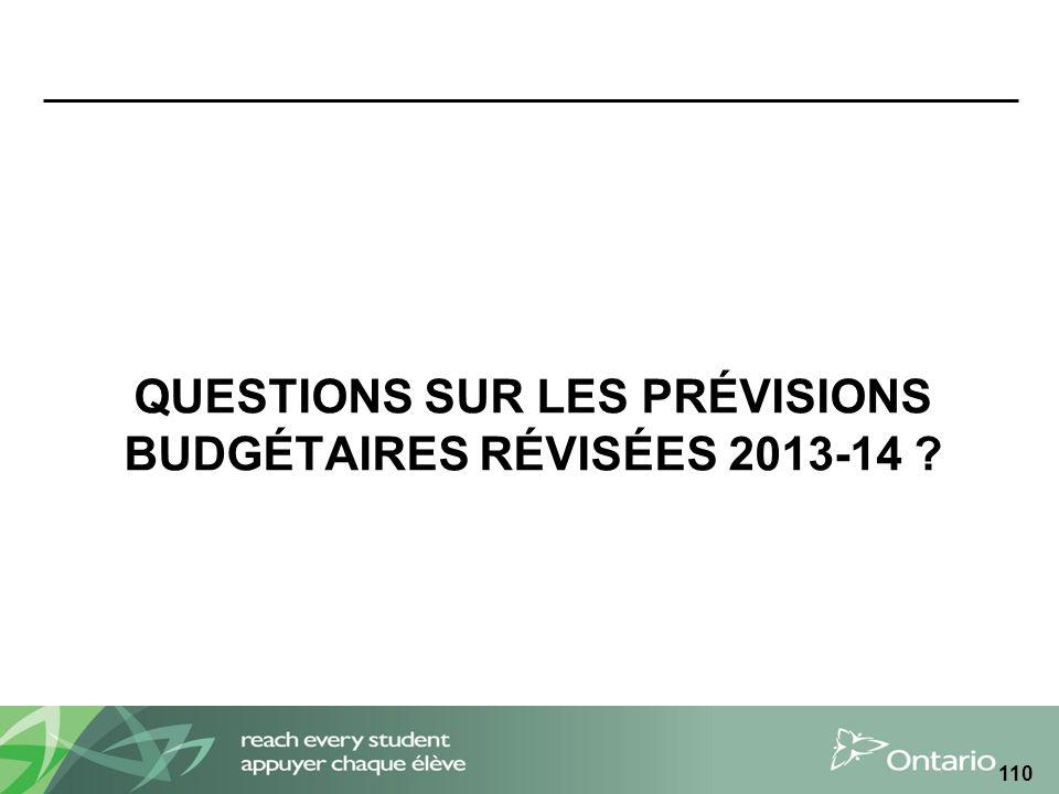 QUESTIONS SUR LES PRÉVISIONS BUDGÉTAIRES RÉVISÉES 2013-14 ? 110
