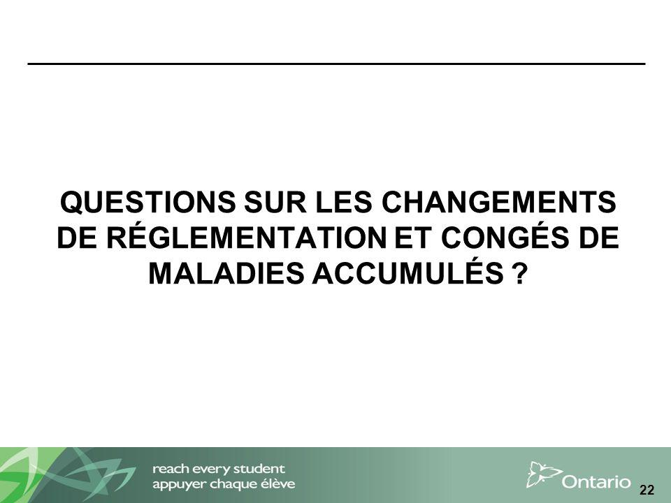 QUESTIONS SUR LES CHANGEMENTS DE RÉGLEMENTATION ET CONGÉS DE MALADIES ACCUMULÉS ? 22