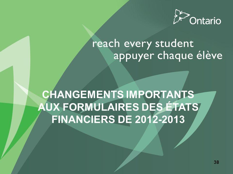 CHANGEMENTS IMPORTANTS AUX FORMULAIRES DES ÉTATS FINANCIERS DE 2012-2013 38