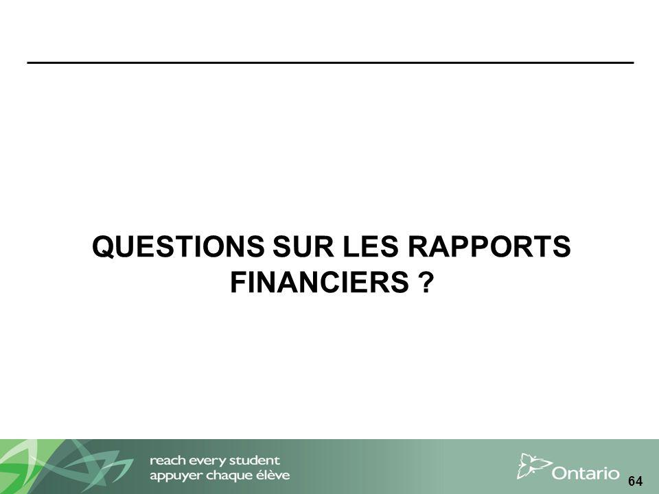 QUESTIONS SUR LES RAPPORTS FINANCIERS ? 64