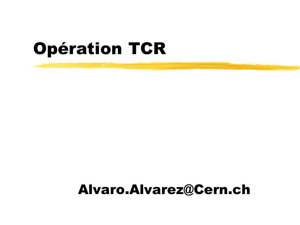 Opération TCR Alvaro.Alvarez@Cern.ch