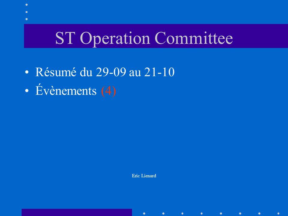 ST Operation Committee Résumé du 29-09 au 21-10 Évènements (4) Eric Lienard