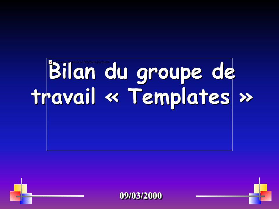 Bilan du groupe de travail « Templates » 09/03/200009/03/2000