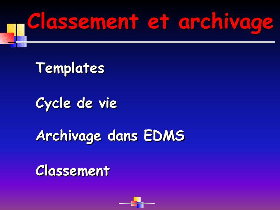 Classement et archivage Archivage dans EDMS Classement Template Cycle de vie Templates Classement Cycle de vie Archivage dans EDMS