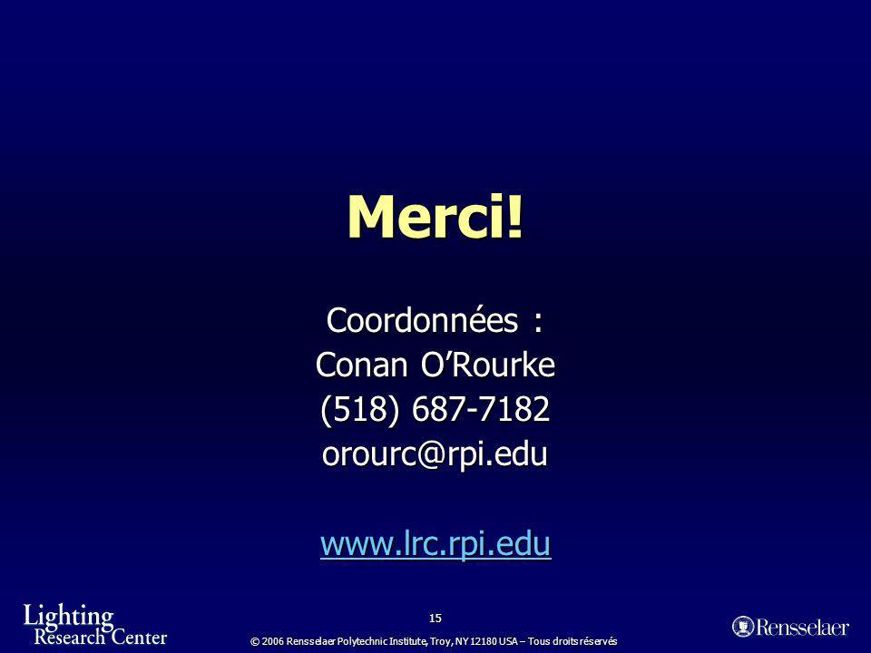 15 © 2006 Rensselaer Polytechnic Institute, Troy, NY 12180 USA – Tous droits réservés Merci.