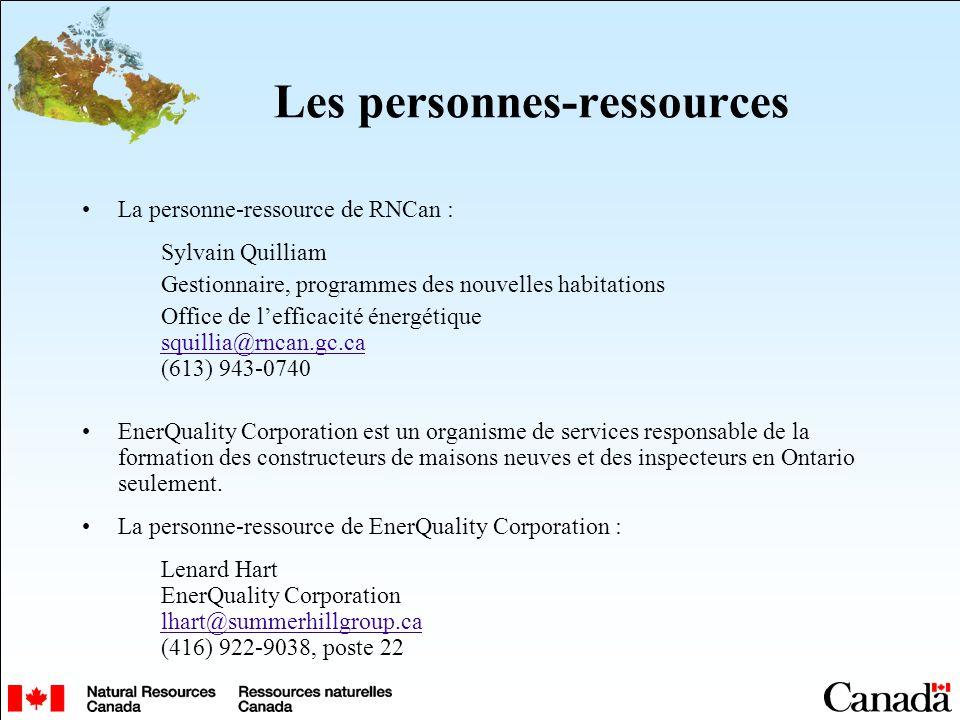 Les personnes-ressources La personne-ressource de RNCan : Sylvain Quilliam Gestionnaire, programmes des nouvelles habitations Office de lefficacité én