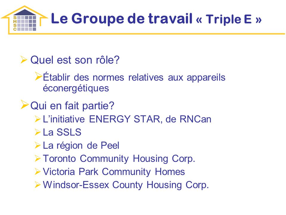 Le Groupe de travail « Triple E » Quel est son rôle? Établir des normes relatives aux appareils éconergétiques Qui en fait partie? Linitiative ENERGY