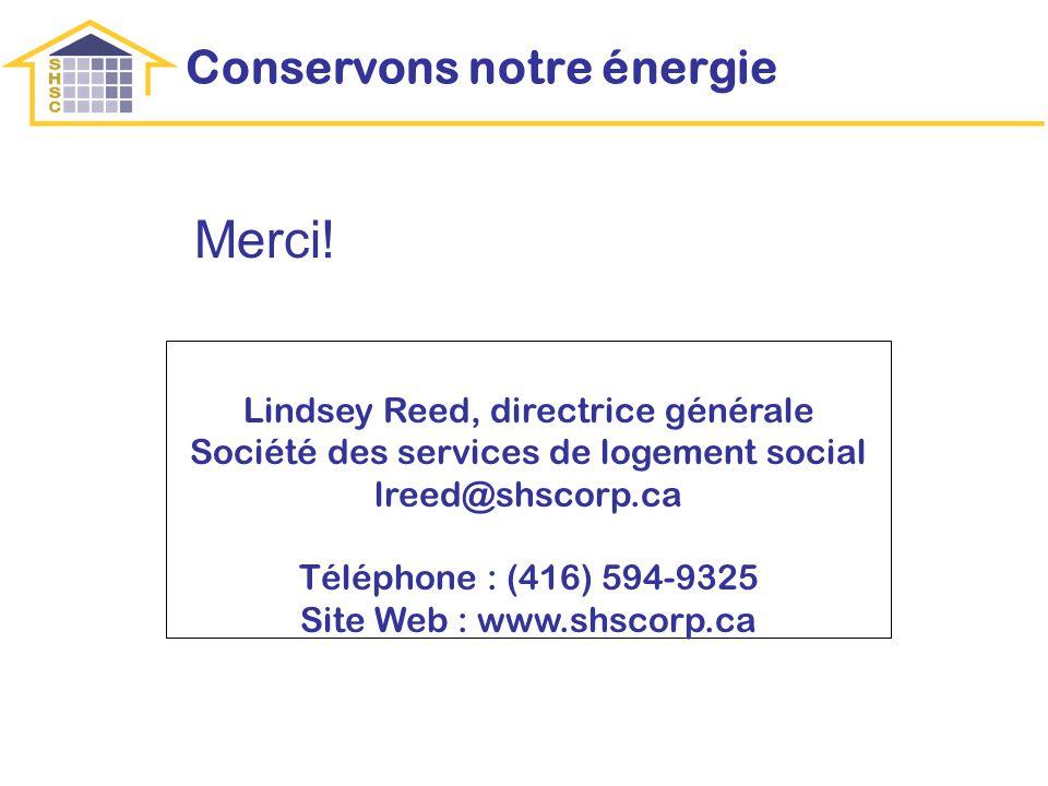 Conservons notre énergie Merci! Lindsey Reed, directrice générale Société des services de logement social lreed@shscorp.ca Téléphone : (416) 594-9325