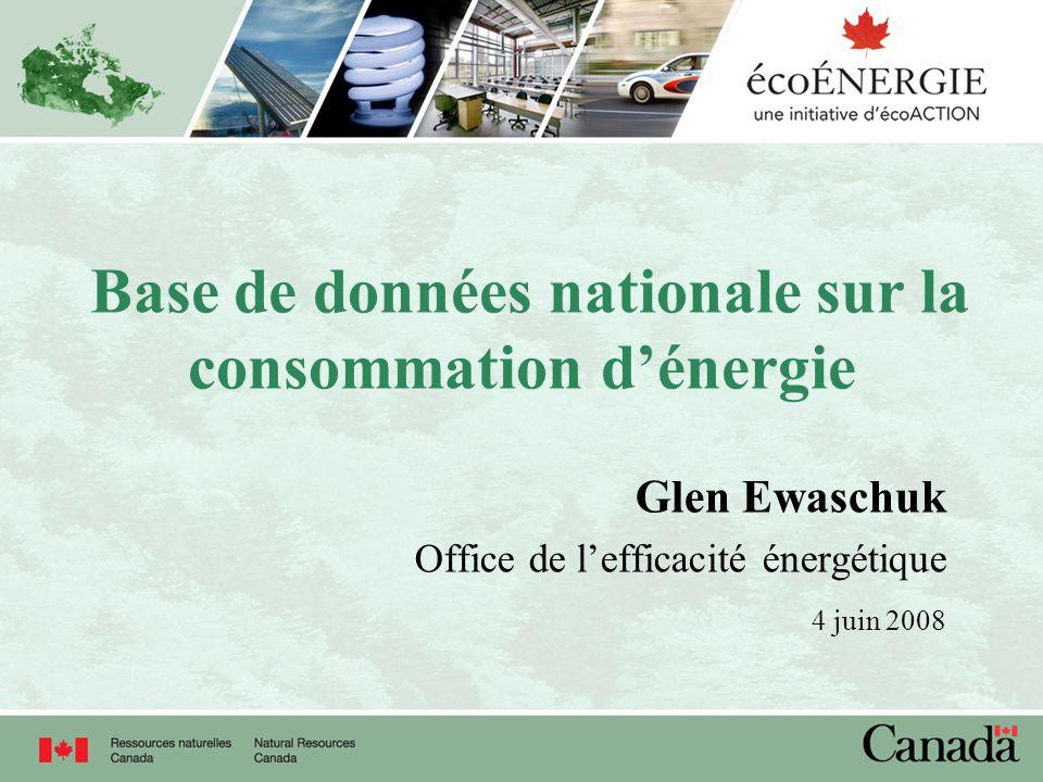 Base de données nationale sur la consommation dénergie Glen Ewaschuk Office de lefficacité énergétique 4 juin 2008