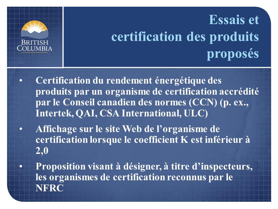 Essais et certification des produits proposés Certification du rendement énergétique des produits par un organisme de certification accrédité par le C
