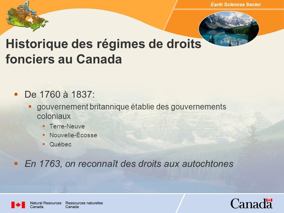 Earth Sciences Sector De 1760 à 1837: gouvernement britannique établie des gouvernements coloniaux Terre-Neuve Nouvelle-Écosse Québec En 1763, on reconnaît des droits aux autochtones Historique des régimes de droits fonciers au Canada