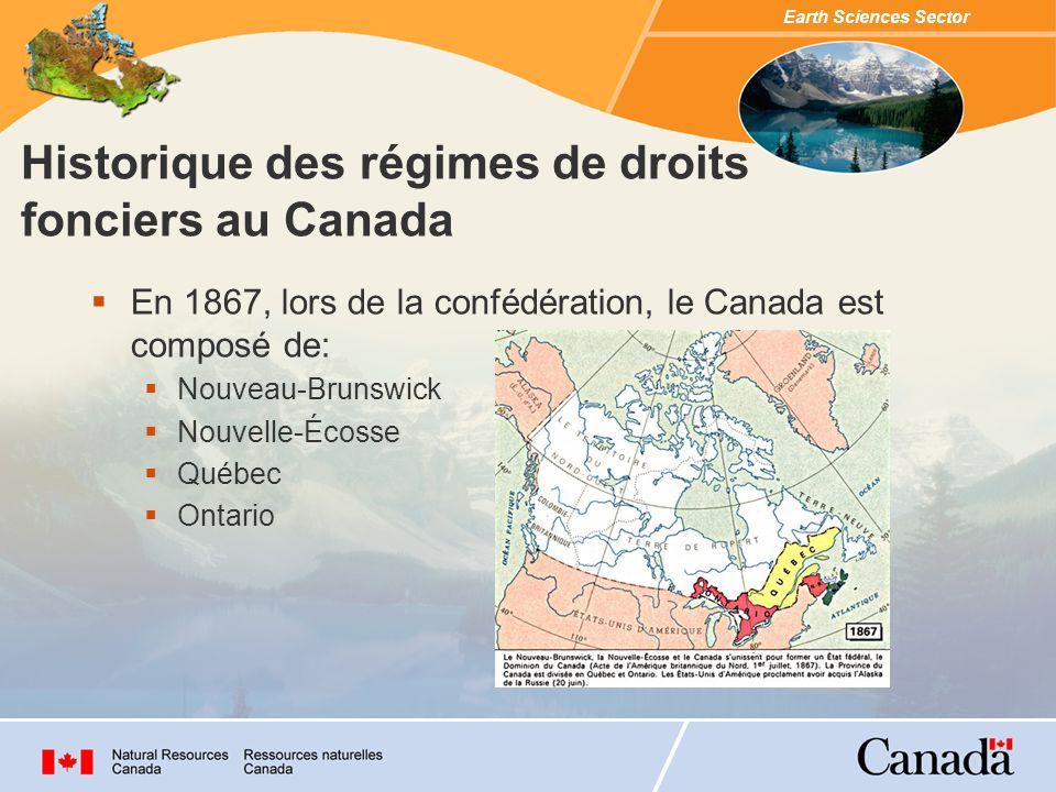 Earth Sciences Sector En 1867, lors de la confédération, le Canada est composé de: Nouveau-Brunswick Nouvelle-Écosse Québec Ontario Historique des régimes de droits fonciers au Canada