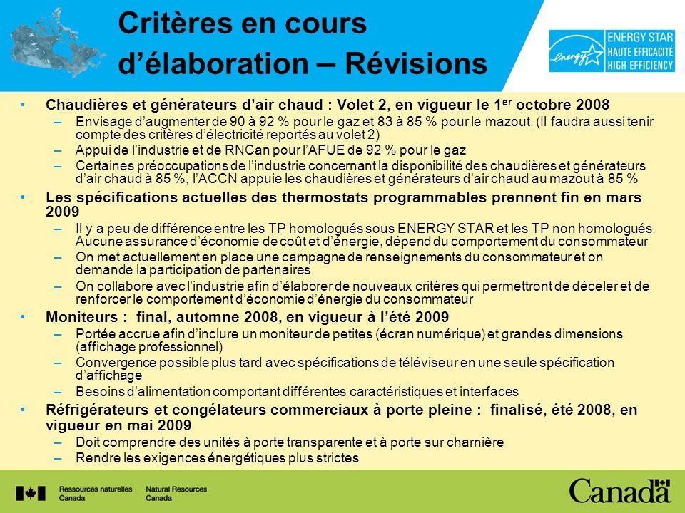 Critères en cours délaboration – Révisions Chaudières et générateurs dair chaud : Volet 2, en vigueur le 1 er octobre 2008 –Envisage daugmenter de 90 à 92 % pour le gaz et 83 à 85 % pour le mazout.