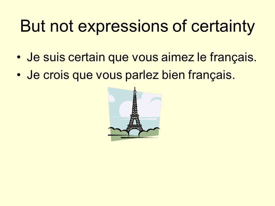 But not expressions of certainty Je suis certain que vous aimez le français.