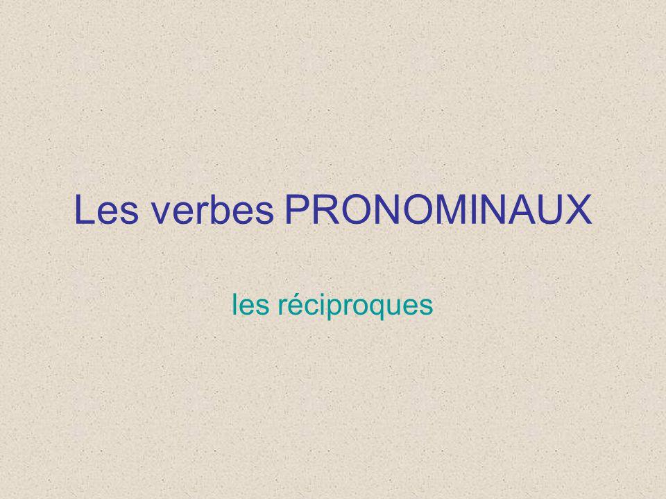 Les verbes PRONOMINAUX les réciproques