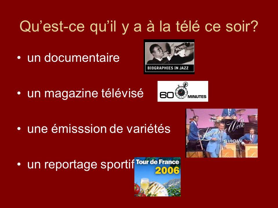 Quest-ce quil y a à la télé ce soir? un documentaire un magazine télévisé une émisssion de variétés un reportage sportif