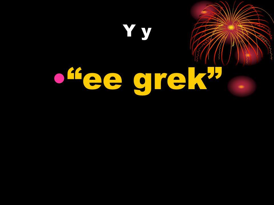 Y y ee grek