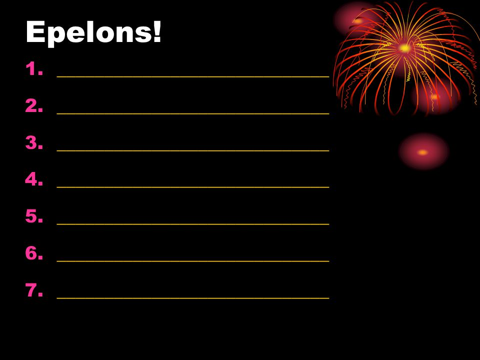 Epelons! 1._____________________________ 2._____________________________ 3._____________________________ 4._____________________________ 5.___________